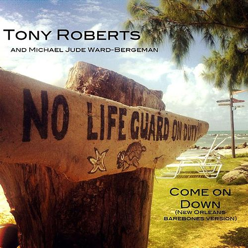 Come on Down (New Orleans Barebones Version) [feat. Michael Jude Ward-Bergeman] by Tony Roberts