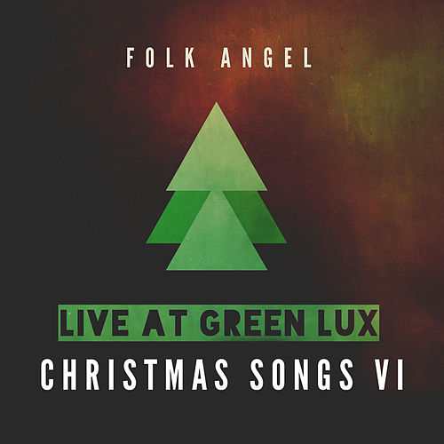 Play & Download Live at Green Lux - Christmas Songs, Vol. 6 by Folk Angel | Napster