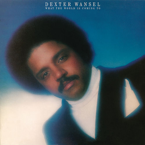 Play & Download What the World Is Coming To by Dexter Wansel | Napster