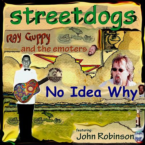 Play & Download No Idea Why (feat. John Robinson & Ray Guppy and the Emoters) by Street Dogs | Napster