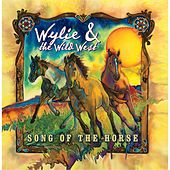 Song of the Horse by Wylie and the Wild West