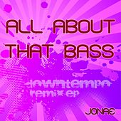 All About That Bass (Downtempo Remix) by Jonae'