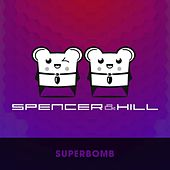Superbomb by Spencer & Hill