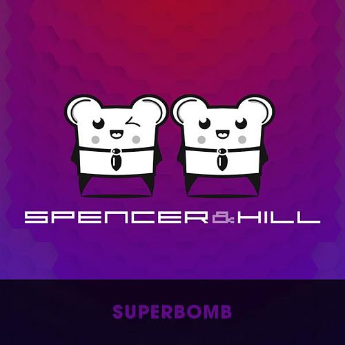 Play & Download Superbomb by Spencer & Hill | Napster