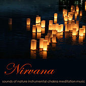 Play & Download Nirvana – Sounds of Nature Instrumental Chakra Meditation Music by Chakra Meditation Specialists | Napster