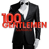 Play & Download 100 Gentlemen Classics by Various Artists | Napster