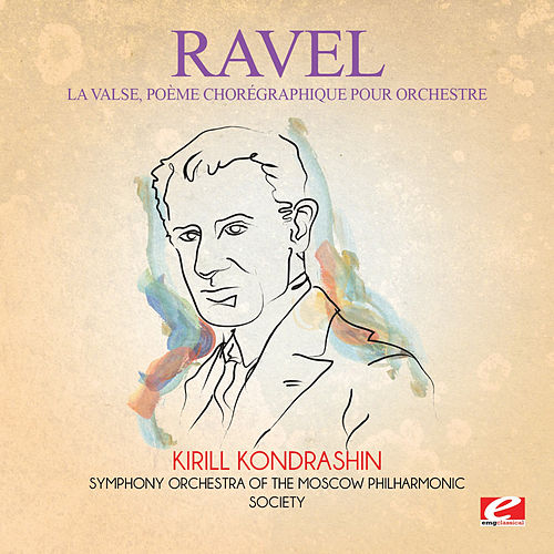 Ravel: La Valse, poème chorégraphique pour orchestre: I. Mouvement de Valse Viennoise (Digitally Remastered) by Kirill Kondrashin