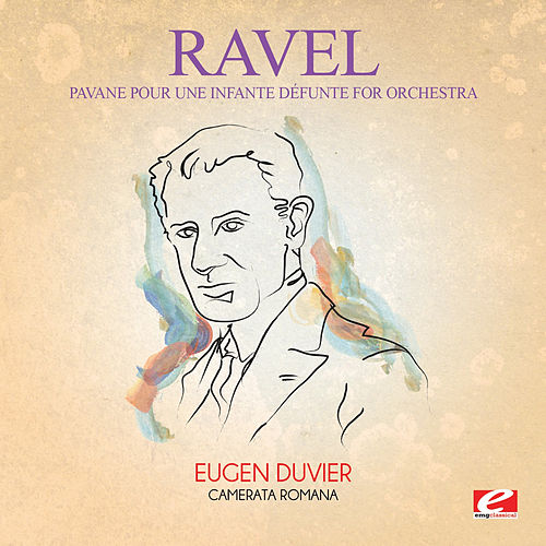 Ravel: Pavane pour une infante défunte for Orchestra (Digitally Remastered) by Eugen Duvier