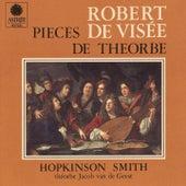 Play & Download Robert de Visée: Pièces de théorbe by Hopkinson Smith | Napster