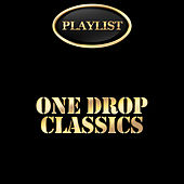 Play & Download One Drop Classics Playlist by Various Artists | Napster