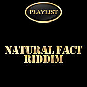 Play & Download Natural Fact Riddim Playlist by Various Artists | Napster