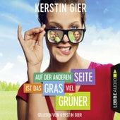 Auf der anderen Seite ist das Gras viel grüner (Ungekürzt) by Kerstin Gier