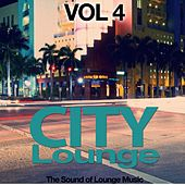 Play & Download City Lounge Vol. 4 (The Sound of Lounge Music) by Various Artists | Napster