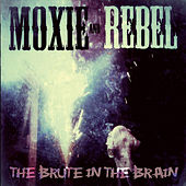 Play & Download The Brute in the Brain by Moxie | Napster