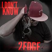Play & Download I Don't Know by 2edge | Napster