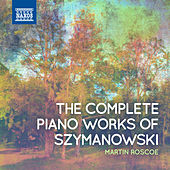 Play & Download Szymanowski: Complete Piano Works by Martin Roscoe | Napster