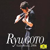 Play & Download Violin Recital 2006 by Ryu Goto | Napster