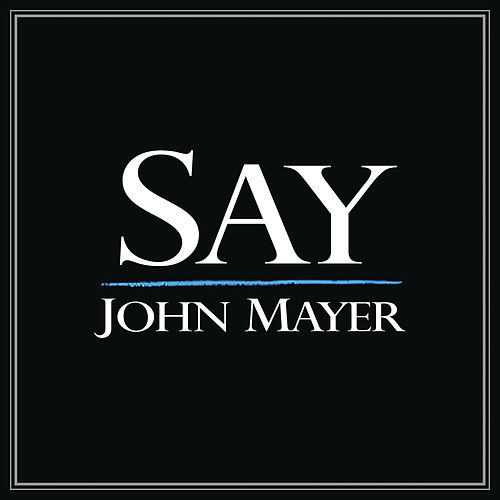 Play & Download Say by John Mayer | Napster