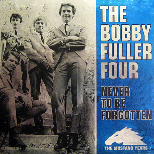 Play & Download Never To Be Forgotten: The Mustang Years by Bobby Fuller Four | Napster