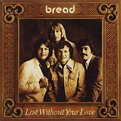 Lost Without Your Love by Bread