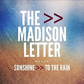Sunshine to the Rain by The Madison Letter