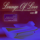 Lounge of Love, Vol. 8 (Acoustic Unplugged 2015) by Various Artists