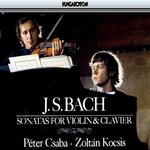 Play & Download Bach: Six Sonatas for Violin &  Clavier by Peter Csaba | Napster