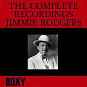 The Complete Recordings Jimmie Rodgers (Doxy Collection Remastered) by Jimmie Rodgers