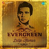 Evergreen - Dilip Kumar by Various Artists
