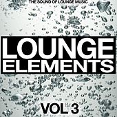 Play & Download Lounge Elements Vol. 3 (The Sound of Lounge Music) by Various Artists | Napster