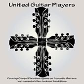 Country Gospel Christian Hymns on Acoustic Guitars: Instrumental Alan Jackson Renditions by United Guitar Players