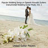 Popular Wedding Songs on Spanish Acoustic Guitars: Instrumental Wedding Guitar Music, Vol. 1 by United Guitar Players