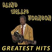 Play & Download Blind Willie Johnson - Greatest Hits by Blind Willie Johnson | Napster