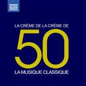 Play & Download La crème de la crème: La musique classique by Various Artists | Napster