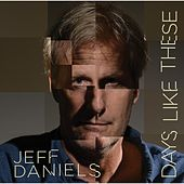 Days Like These by Jeff Daniels