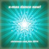 Play & Download X-Mas Dance Now! - Best of Christmas Club Hits 2014 by Various Artists | Napster