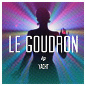 Play & Download Le Goudron by YACHT | Napster