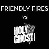 Play & Download Friendly Fires vs. Holy Ghost! by Various Artists | Napster