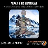 Play & Download Alpha 9 Hz Brainwave Meditation Frequencies for Peak Performance Flow States by Michael J. Emery | Napster