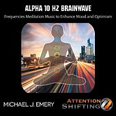Alpha 10 Hz Brainwave Frequencies Meditation Music to Enhance Mood and Optimism by Michael J. Emery