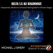 Play & Download Delta 1.5 Hz Brainwave Frequencies Abrahams Universal Healing Rate for Chronic Fatigue by Michael J. Emery | Napster