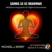 Play & Download Gamma 33 Hz Brainwave Meditation Frequencies for Higher Consciousness by Michael J. Emery | Napster