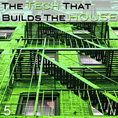 Play & Download The Tech That Builts the House, Vol. 5 by Various Artists | Napster