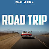 Playlist for a Road Trip by Various Artists