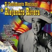 El Sentimiento Mexicano de Alejandro Rivera by Alejandro Rivera