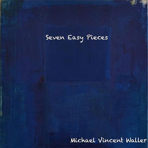 Seven Easy Pieces by Michael Vincent Waller