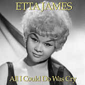 All I Could Do Was Cry by Etta James