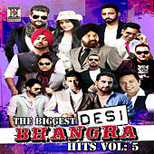 Play & Download The Biggest Desi Bhangra Hits, Vol. 5 by Various Artists | Napster