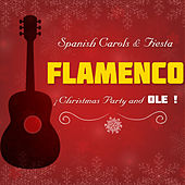 Play & Download Spanish Carols and Fiesta. Flamenco Christmas Party and Ole ! by Various Artists | Napster