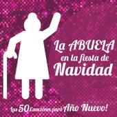 Play & Download La Abuela en la Fiesta de Navidad. Las 50 Canciones para Año Nuevo! by Various Artists | Napster